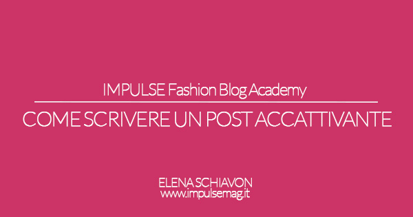 Fashion Blog Academy: come scrivere un post accattivante